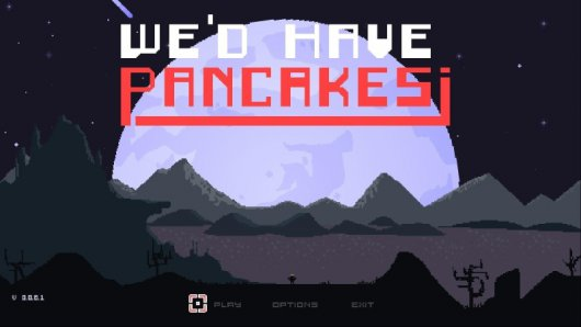 We'd Have Pancakes